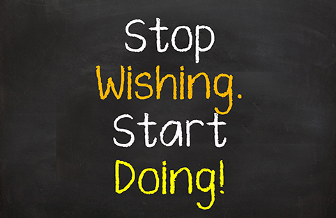 stop wishing. start doing sign